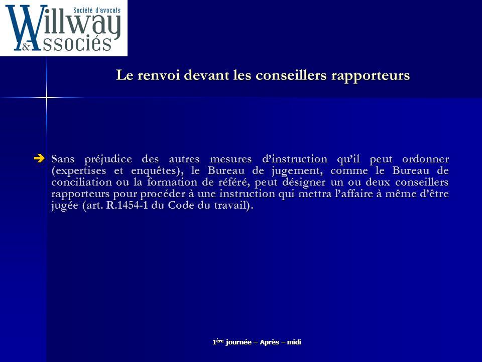 1 ère journée – Après – midi Désignation du conseiller rapporteur La désignation dun conseiller rapporteur relève du pouvoir souverain des juges du fond (Cass.