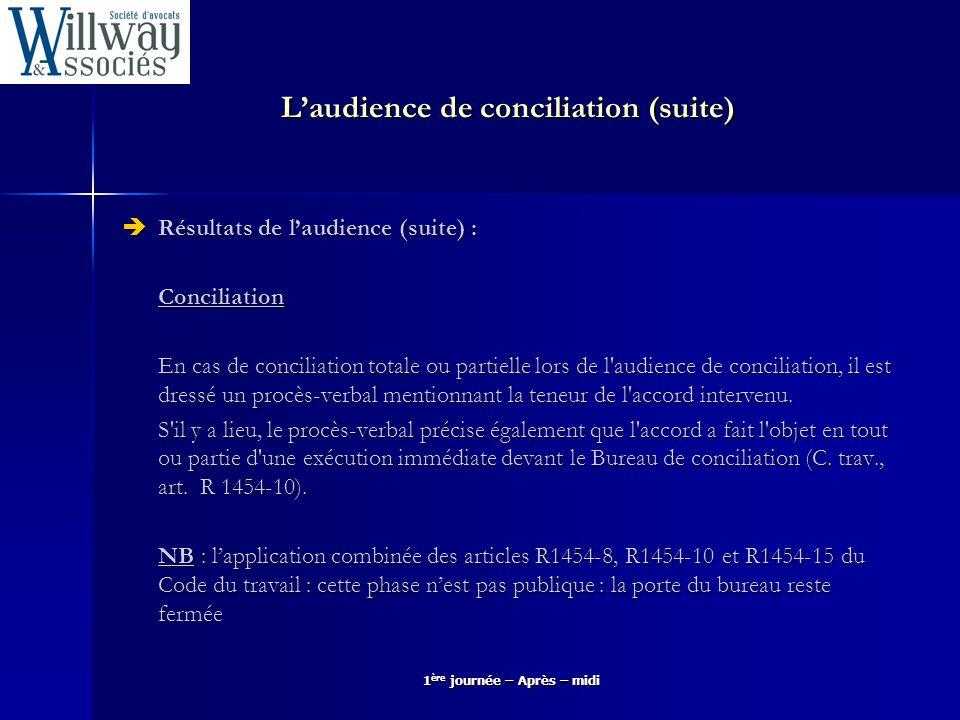 Laudience de conciliation (suite) Résultats de laudience (suite) : Résultats de laudience (suite) :Conciliation En cas de conciliation totale ou parti