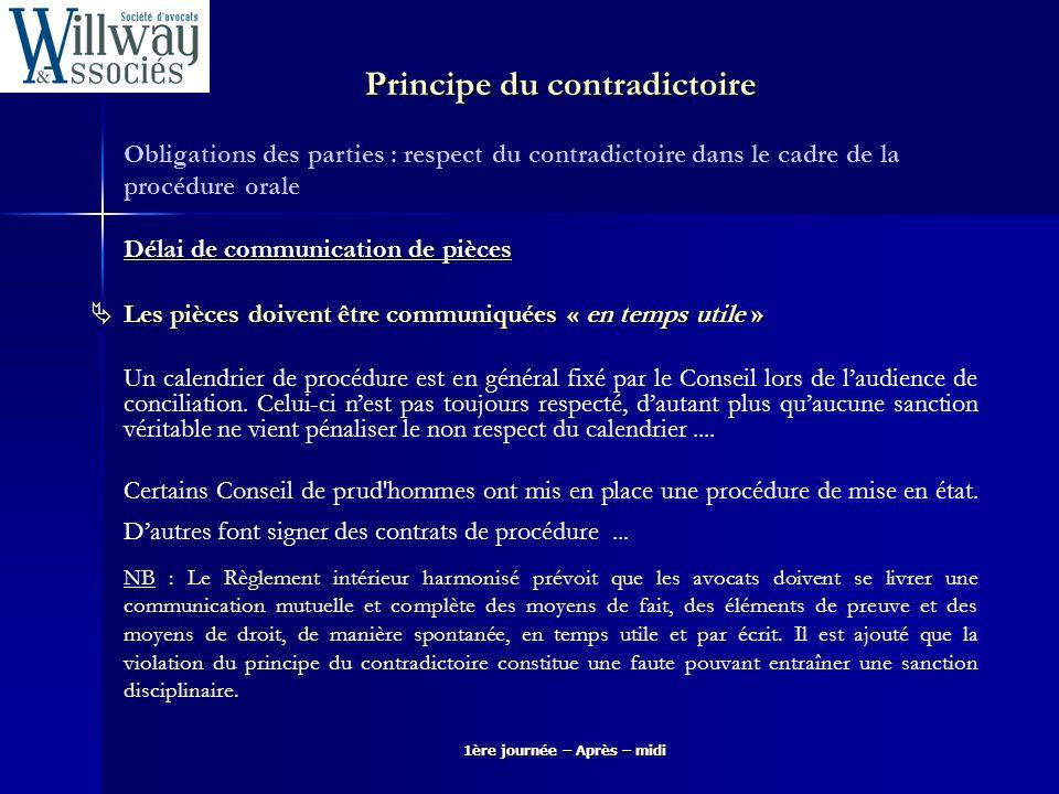 1ère journée – Après – midi Obligations des parties : respect du contradictoire dans le cadre de la procédure orale Délai de communication de pièces L