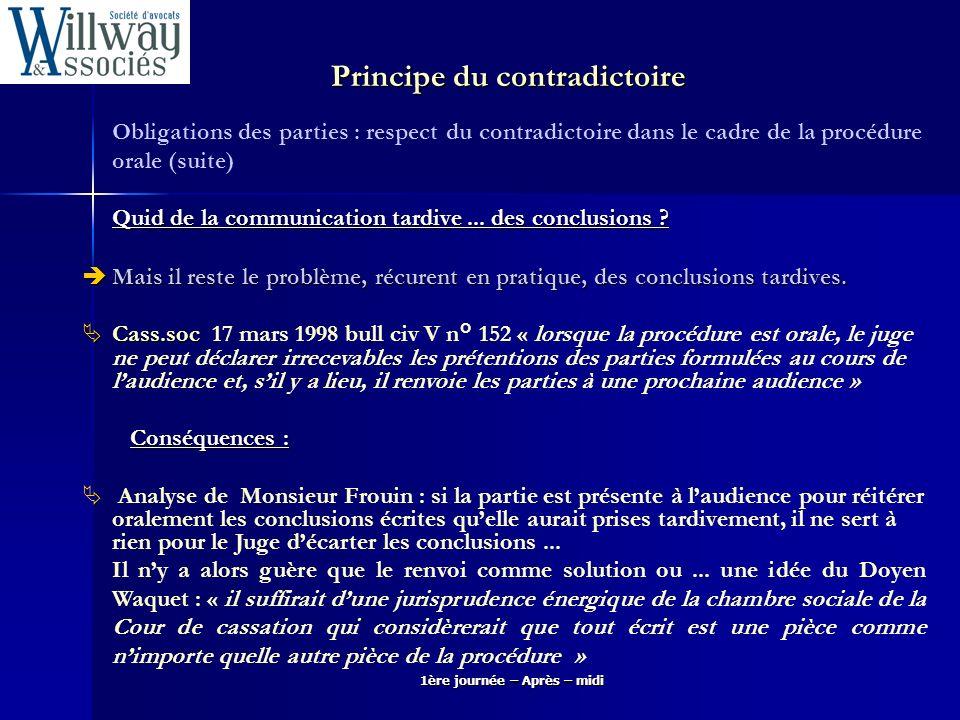 1ère journée – Après – midi Obligations des parties : respect du contradictoire dans le cadre de la procédure orale (suite) Quid de la communication t