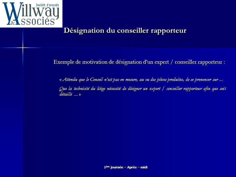 1 ère journée – Après – midi Désignation du conseiller rapporteur Exemple de motivation de désignation dun expert / conseiller rapporteur : « Attendu