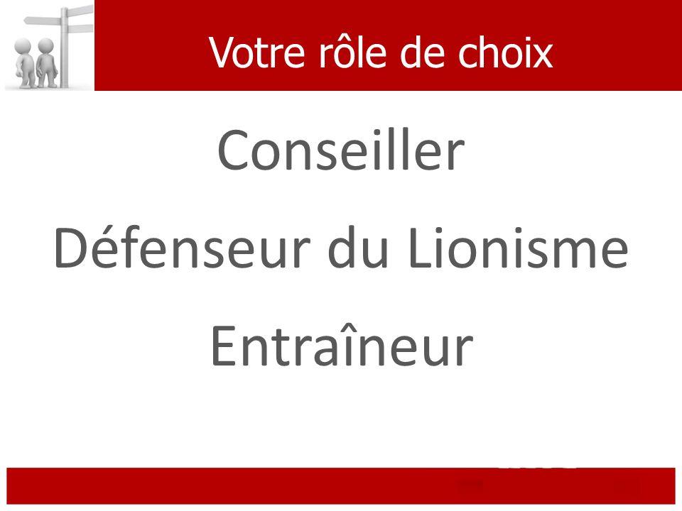 Votre rôle de choix Conseiller Défenseur du Lionisme Entraîneur