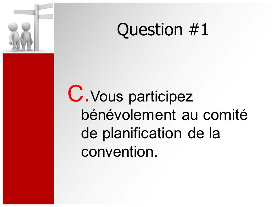 Question #1 C. Vous participez bénévolement au comité de planification de la convention.