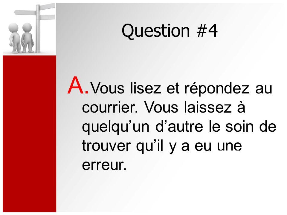 Question #4 A.Vous lisez et répondez au courrier.