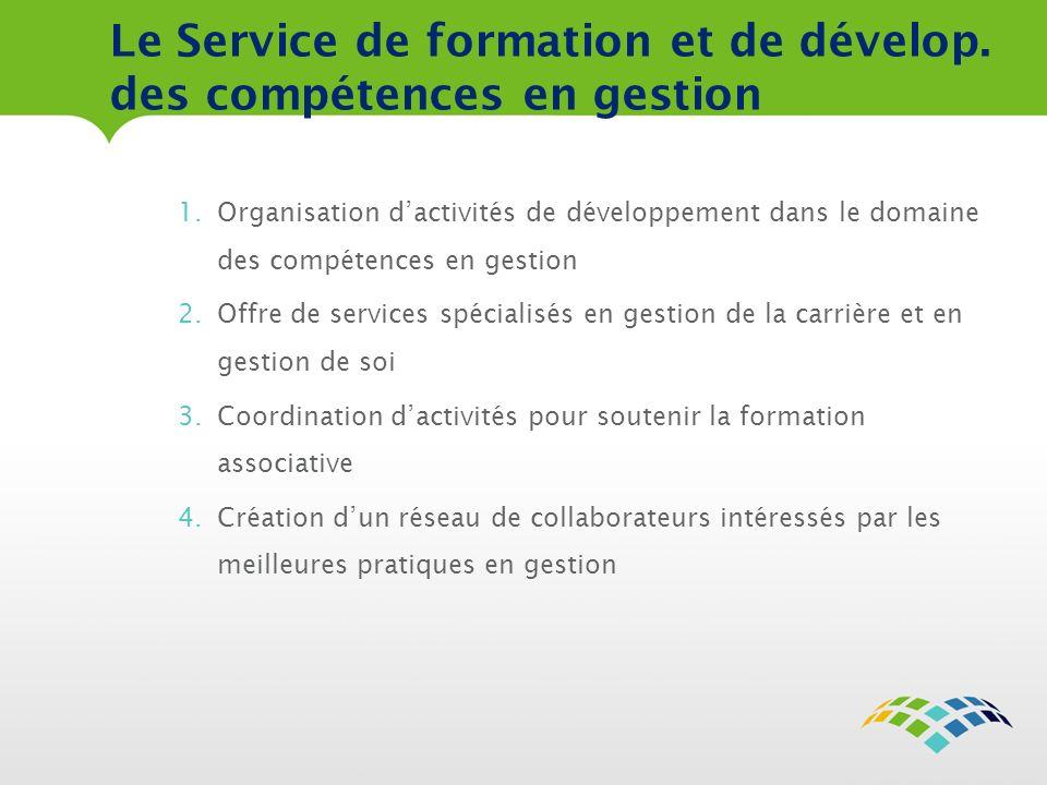 Le Service de formation et de dévelop. des compétences en gestion 1.Organisation dactivités de développement dans le domaine des compétences en gestio