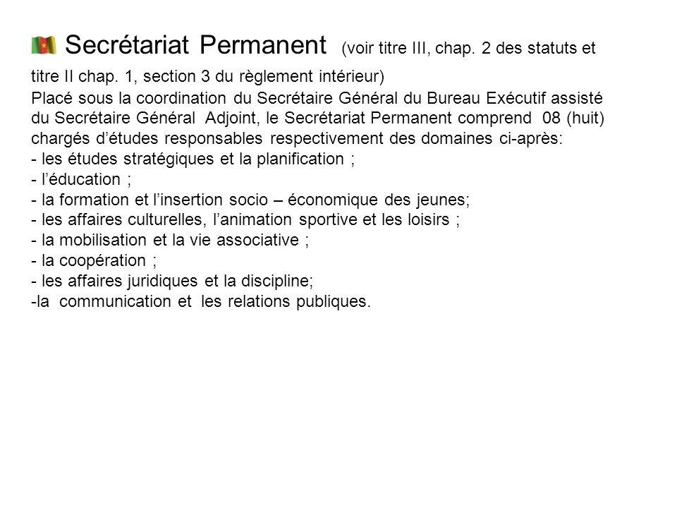Secrétariat Permanent (voir titre III, chap. 2 des statuts et titre II chap. 1, section 3 du règlement intérieur) Placé sous la coordination du Secrét