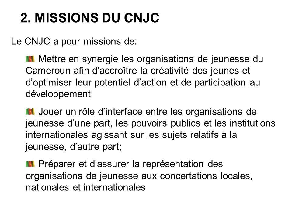Le CNJC a pour missions de: Mettre en synergie les organisations de jeunesse du Cameroun afin daccroître la créativité des jeunes et doptimiser leur p
