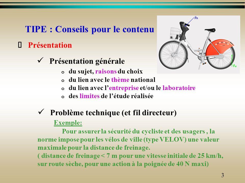 2 TIPE : Conseils pour le contenu Présentation (1 ou 2 mn) Sujet Problème technique Plan de lexposé Corps de lexposé (6 ou 7 mn) Description et foncti