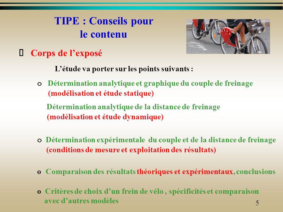 4 TIPE : Conseils Corps de lexposé Description et fonctionnement ( partie courte, claire et concise ) Exemple : Le VELOV dispose sur chaque roue dun f