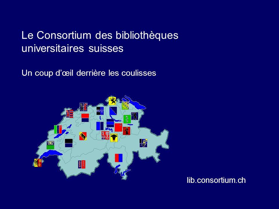 Le Consortium des bibliothèques universitaires suisses Un coup dœil derrière les coulisses lib.consortium.ch