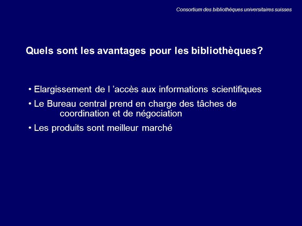 Elargissement de l accès aux informations scientifiques Le Bureau central prend en charge des tâches de coordination et de négociation Les produits sont meilleur marché Quels sont les avantages pour les bibliothèques.