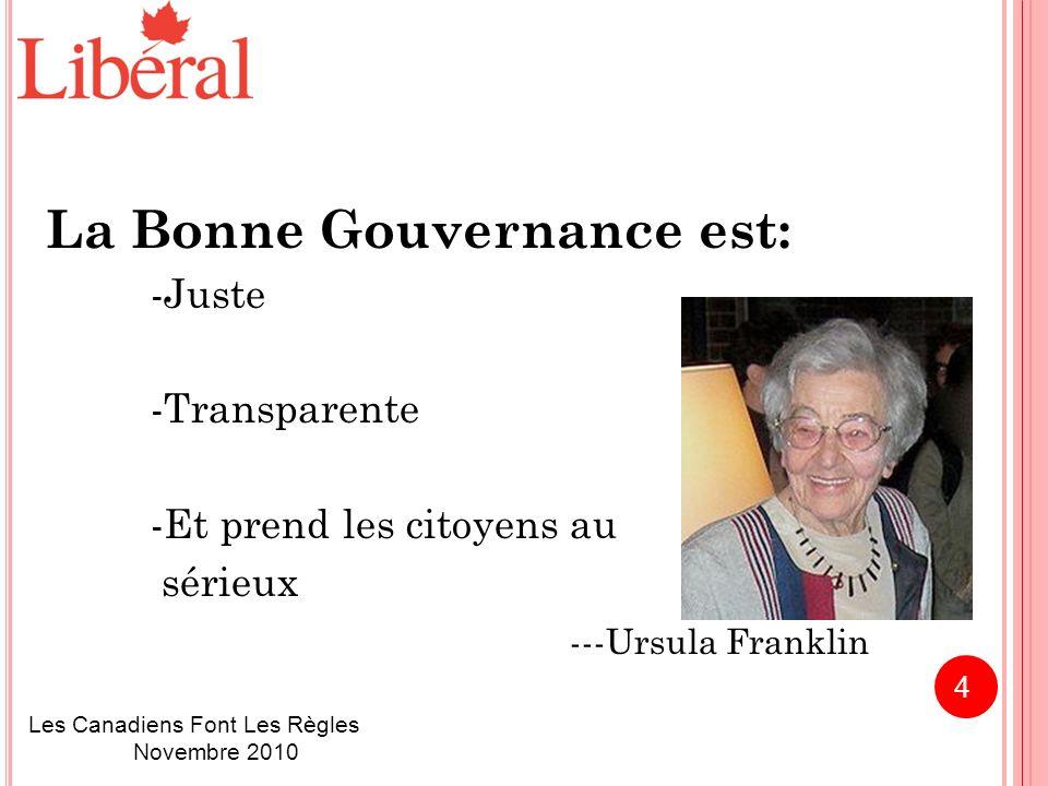 La Bonne Gouvernance est: -Juste -Transparente -Et prend les citoyens au sérieux ---Ursula Franklin Les Canadiens Font Les Règles Novembre 2010 4