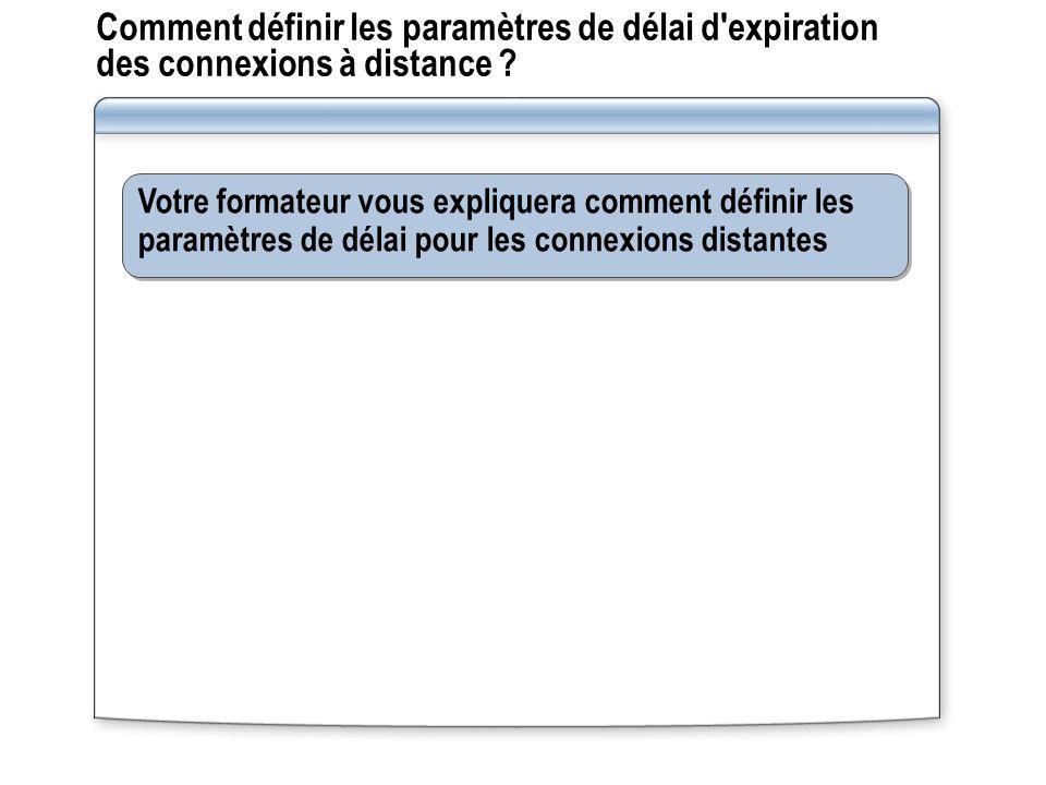 Comment définir les paramètres de délai d expiration des connexions à distance .