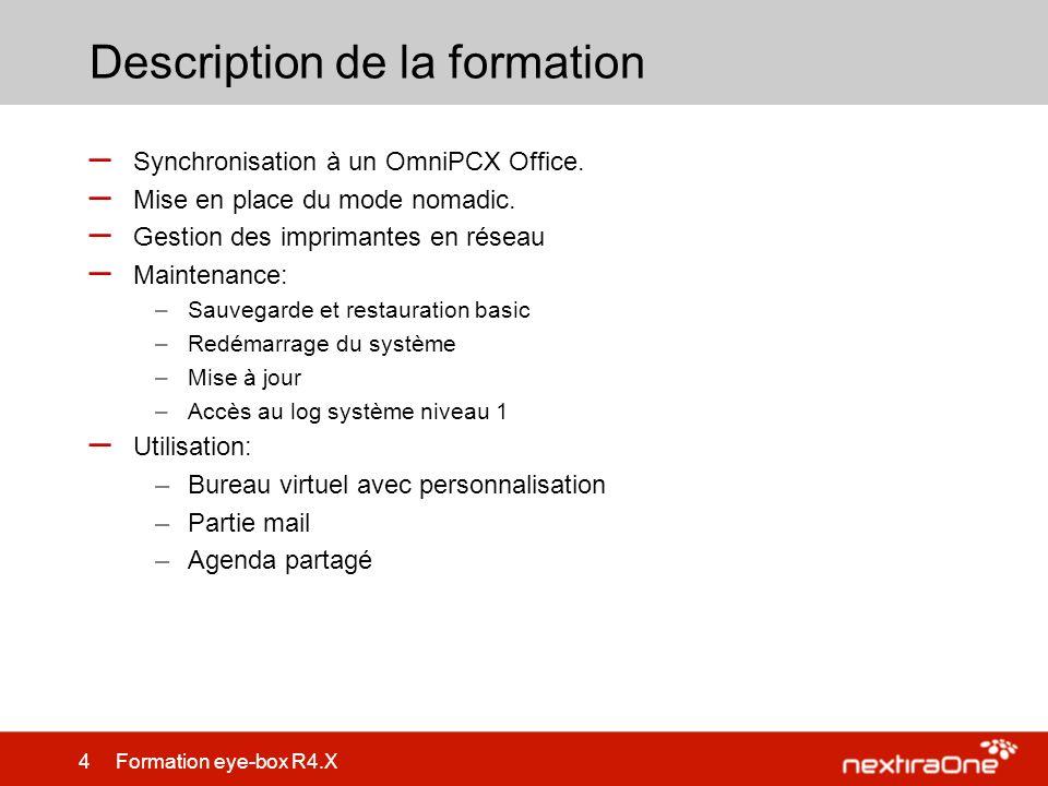 105 Formation eye-box R4.X Utilisation – Partie mail: –Gestion des absences Possibilité de générer un mail automatique de réponse en cas dabsence Possibilité de re router Possibilité dinclure des filtres sur la réception de mail Information RV actif