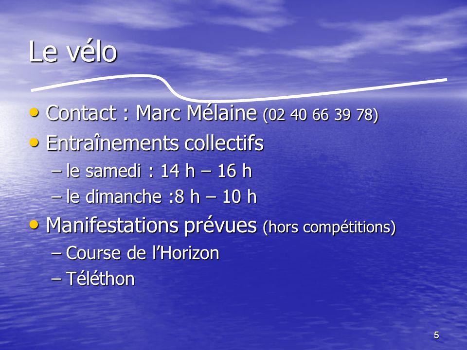5 Le vélo Contact : Marc Mélaine (02 40 66 39 78) Contact : Marc Mélaine (02 40 66 39 78) Entraînements collectifs Entraînements collectifs –le samedi : 14 h – 16 h –le dimanche :8 h – 10 h Manifestations prévues (hors compétitions) Manifestations prévues (hors compétitions) –Course de lHorizon –Téléthon
