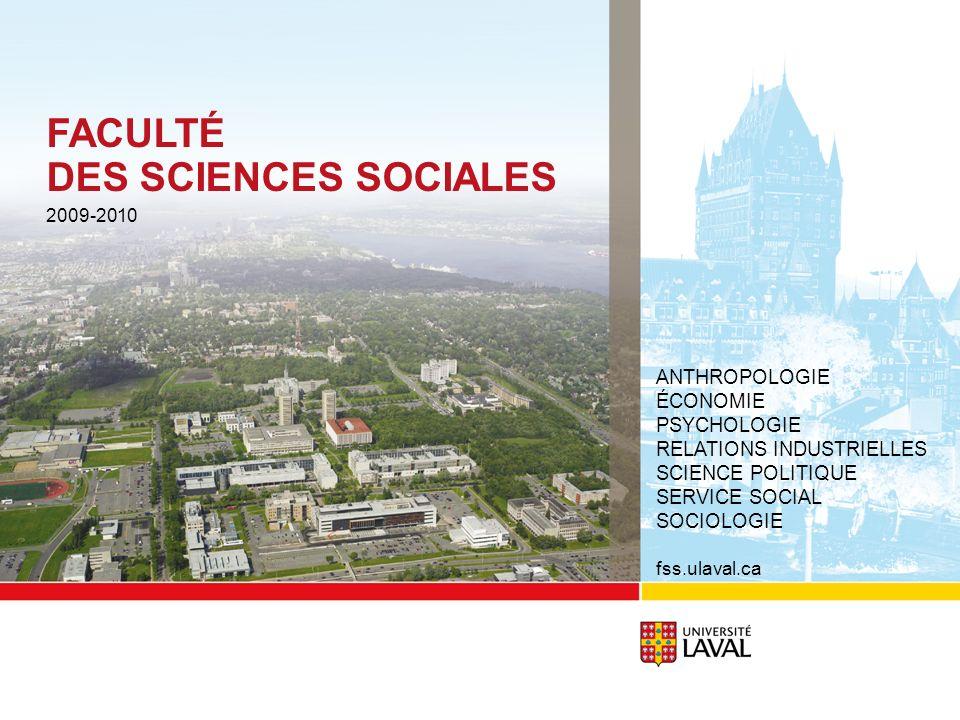 FACULTÉ DES SCIENCES SOCIALES 2009-2010 ANTHROPOLOGIE ÉCONOMIE PSYCHOLOGIE RELATIONS INDUSTRIELLES SCIENCE POLITIQUE SERVICE SOCIAL SOCIOLOGIE fss.ulaval.ca