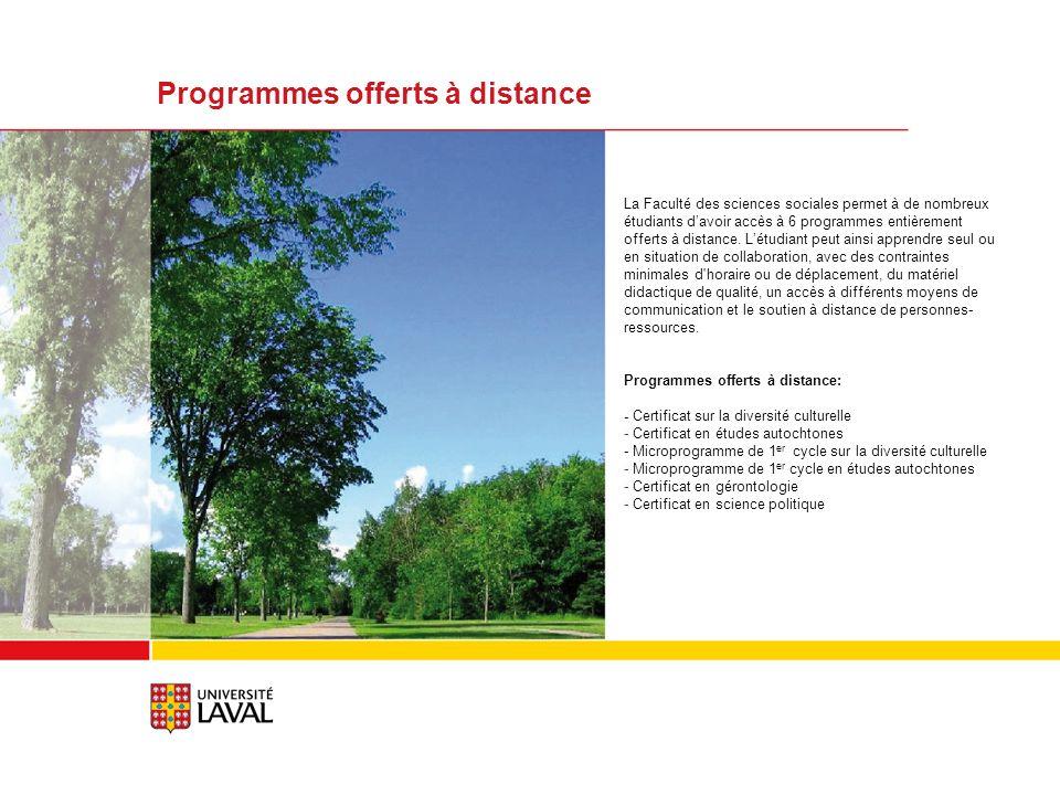 Programmes offerts à distance La Faculté des sciences sociales permet à de nombreux étudiants davoir accès à 6 programmes entièrement offerts à distance.