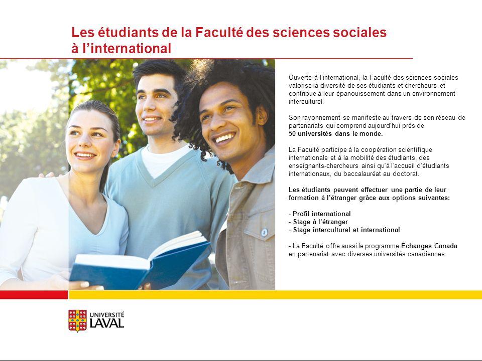 Les étudiants de la Faculté des sciences sociales à linternational Ouverte à linternational, la Faculté des sciences sociales valorise la diversité de ses étudiants et chercheurs et contribue à leur épanouissement dans un environnement interculturel.