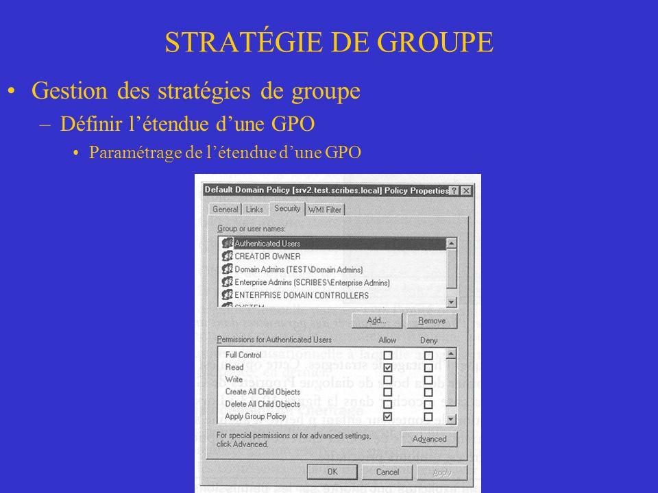 STRATÉGIE DE GROUPE Gestion des stratégies de groupe –Définir létendue dune GPO Paramétrage de létendue dune GPO
