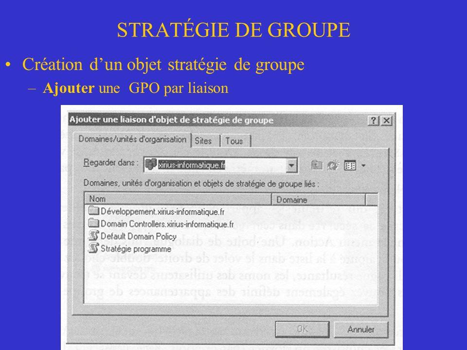 STRATÉGIE DE GROUPE Création dun objet stratégie de groupe –Ajouter une GPO par liaison