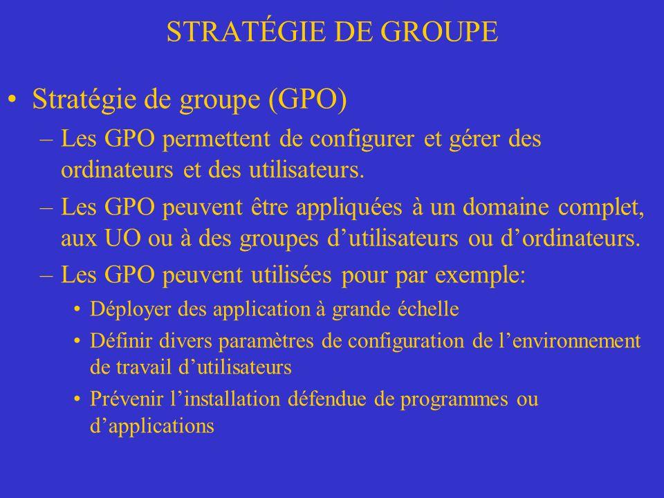 STRATÉGIE DE GROUPE Stratégie de groupe (GPO) –Les GPO permettent de configurer et gérer des ordinateurs et des utilisateurs.