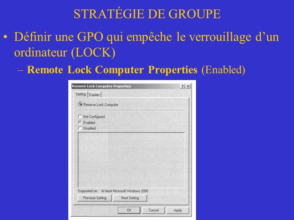 STRATÉGIE DE GROUPE Définir une GPO qui empêche le verrouillage dun ordinateur (LOCK) –Remote Lock Computer Properties (Enabled)