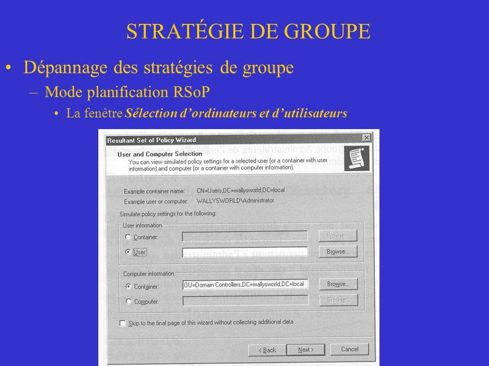 STRATÉGIE DE GROUPE Dépannage des stratégies de groupe –Mode planification RSoP La fenêtre Sélection dordinateurs et dutilisateurs