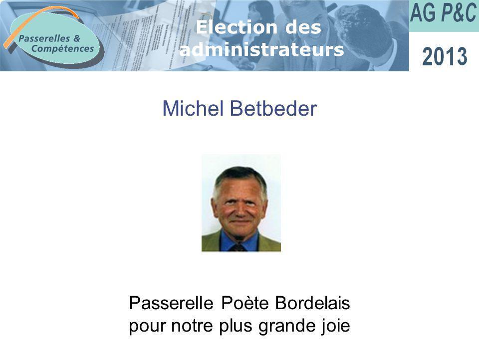 Sommaire Michel Betbeder Election des administrateurs Passerelle Poète Bordelais pour notre plus grande joie