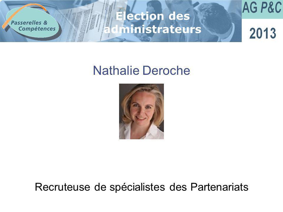 Sommaire Nathalie Deroche Election des administrateurs Recruteuse de spécialistes des Partenariats