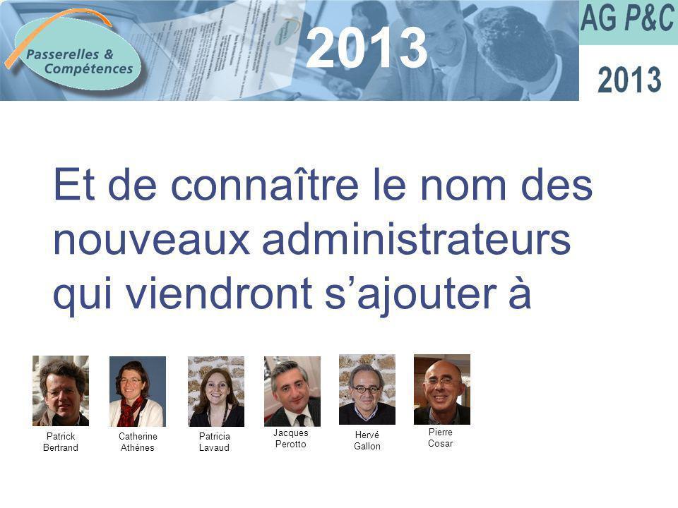 Sommaire 2013 Et de connaître le nom des nouveaux administrateurs qui viendront sajouter à Patrick Bertrand Catherine Athènes Patricia Lavaud Jacques