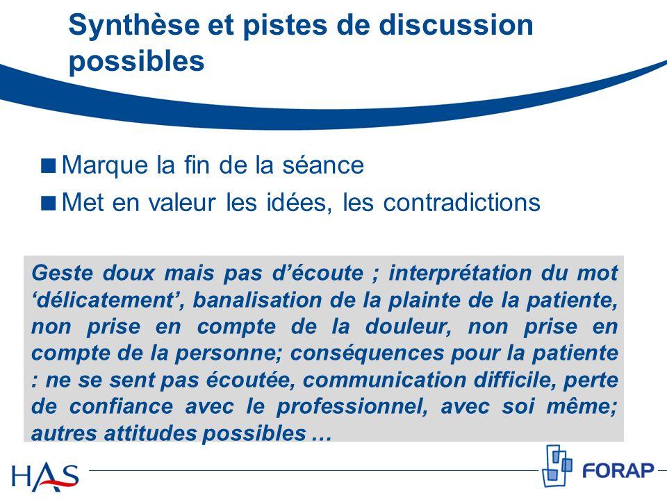 Synthèse et pistes de discussion possibles Geste doux mais pas découte ; interprétation du mot délicatement, banalisation de la plainte de la patiente