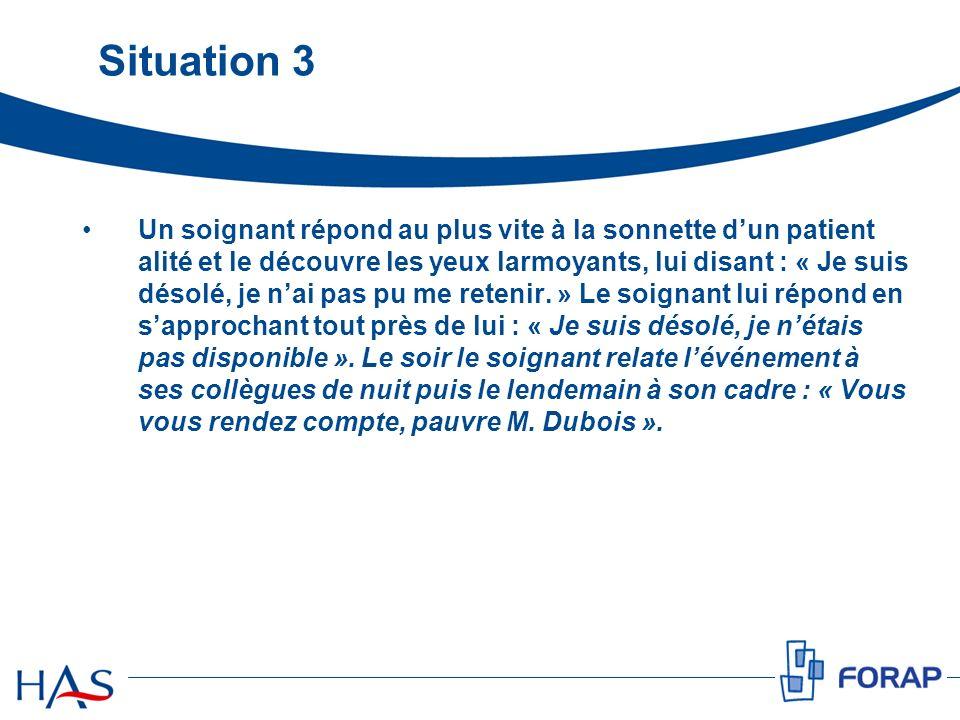Situation 3 Un soignant répond au plus vite à la sonnette dun patient alité et le découvre les yeux larmoyants, lui disant : « Je suis désolé, je nai