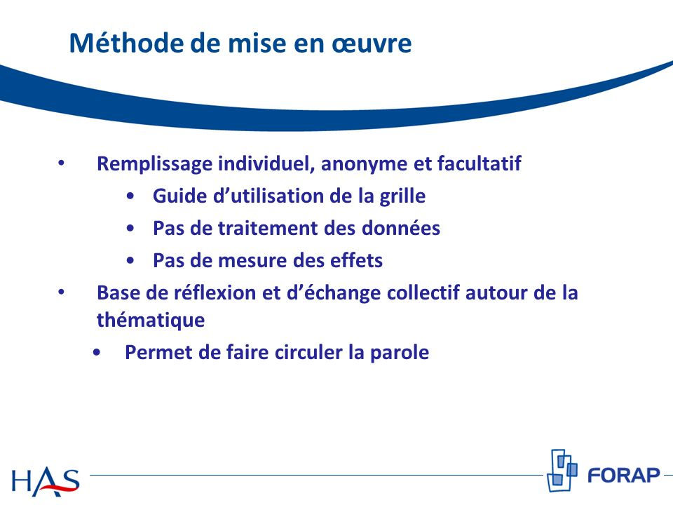 Méthode de mise en œuvre Remplissage individuel, anonyme et facultatif Guide dutilisation de la grille Pas de traitement des données Pas de mesure des