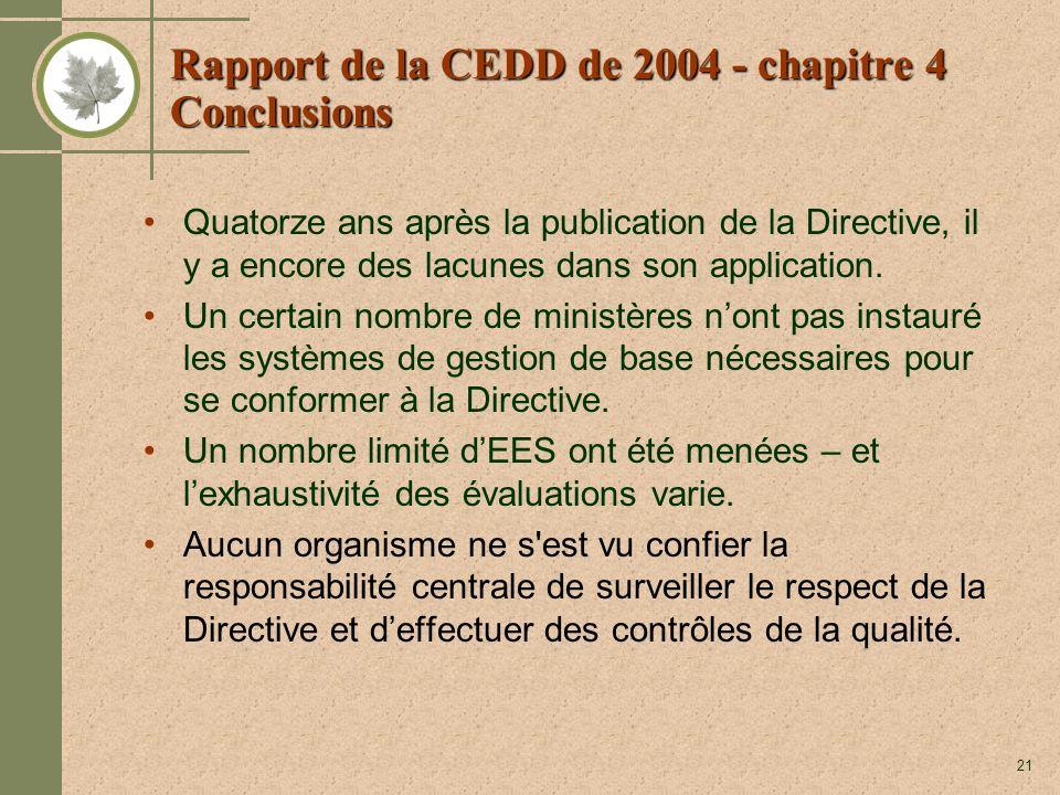 21 Rapport de la CEDD de 2004 - chapitre 4 Conclusions Quatorze ans après la publication de la Directive, il y a encore des lacunes dans son application.