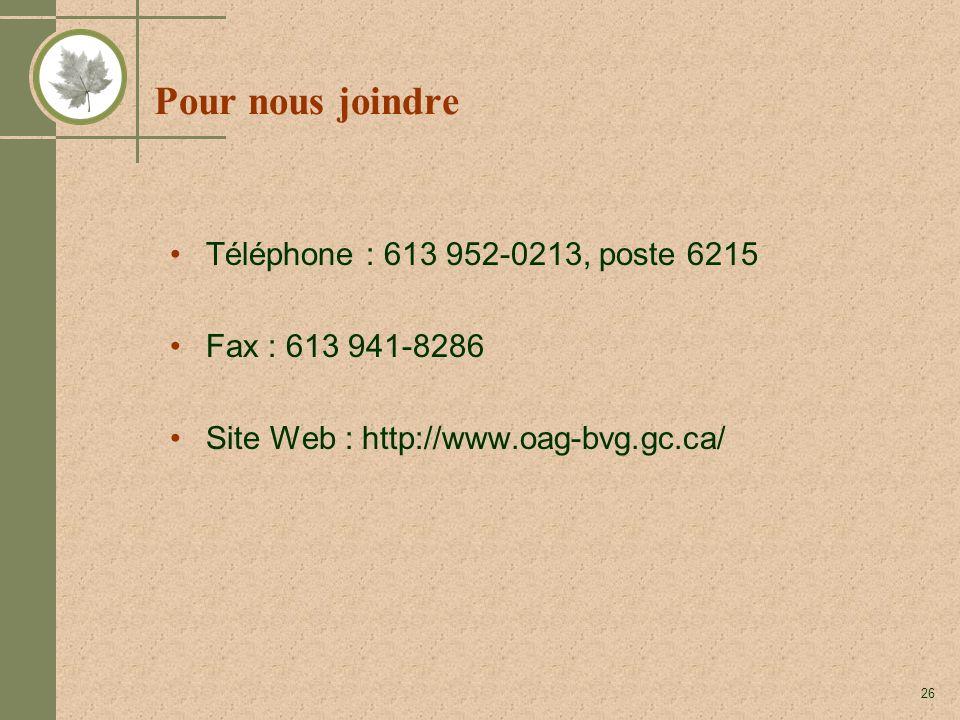 26 Pour nous joindre Téléphone : 613 952-0213, poste 6215 Fax : 613 941-8286 Site Web : http://www.oag-bvg.gc.ca/