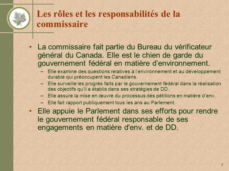6 Les rôles et les responsabilités de la commissaire La commissaire fait partie du Bureau du vérificateur général du Canada. Elle est le chien de gard
