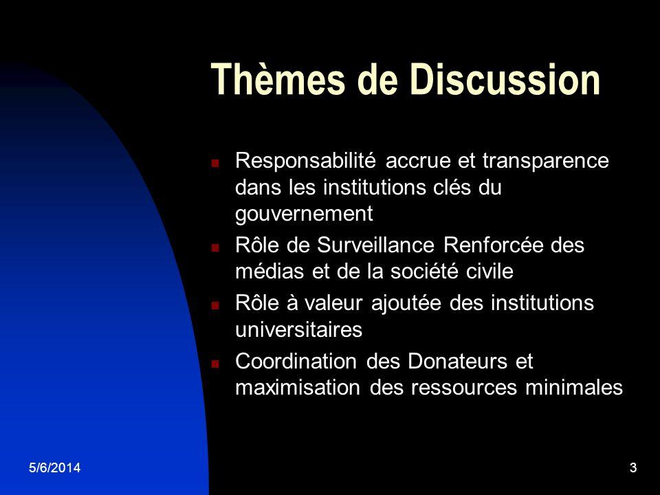 5/6/20143 Thèmes de Discussion Responsabilité accrue et transparence dans les institutions clés du gouvernement Rôle de Surveillance Renforcée des méd