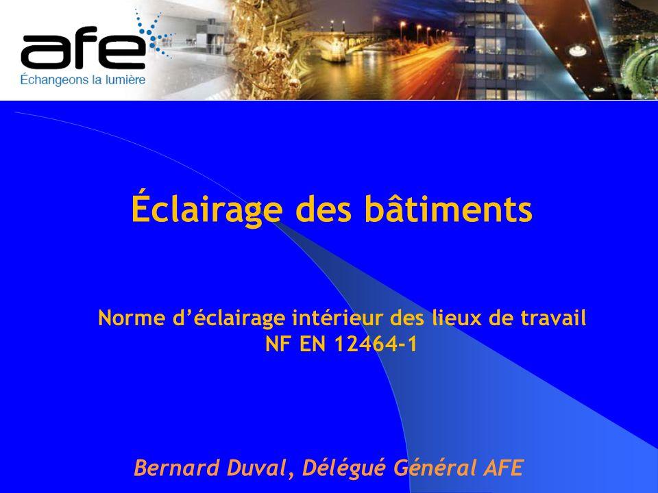 Bernard Duval, Délégué Général AFE Éclairage des bâtiments Norme déclairage intérieur des lieux de travail NF EN 12464-1