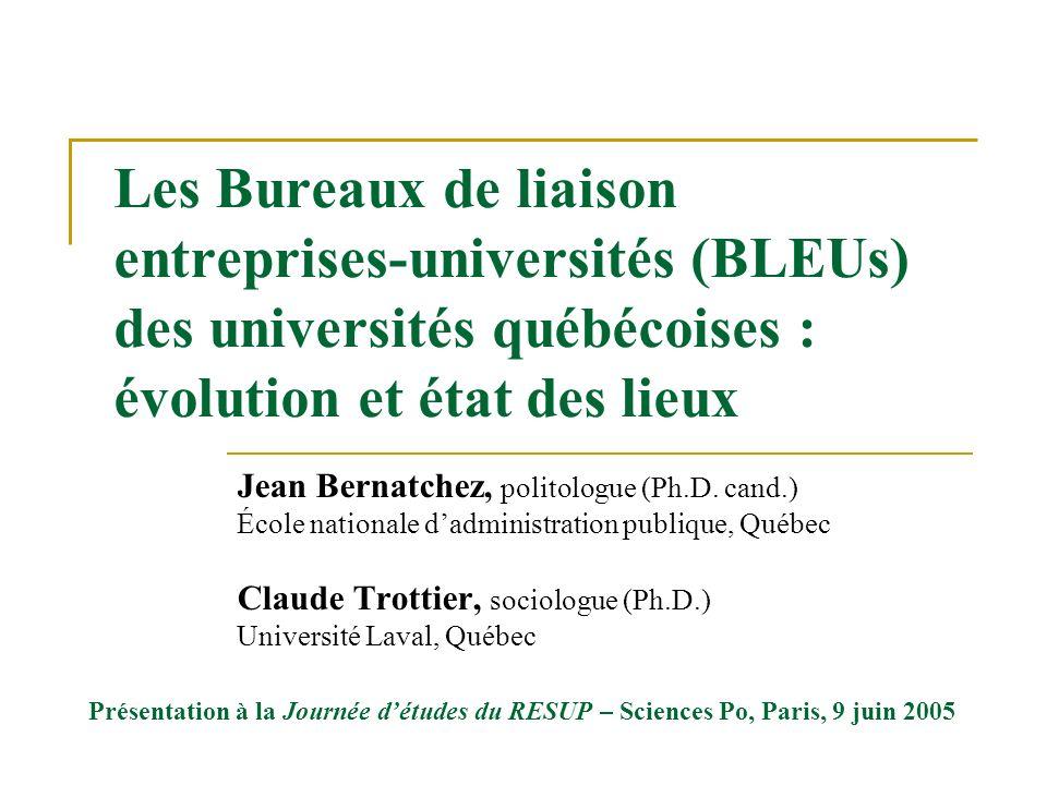 Les Bureaux de liaison entreprises-universités (BLEUs) des universités québécoises : évolution et état des lieux Jean Bernatchez, politologue (Ph.D.
