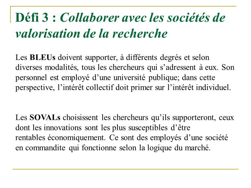 Défi 3 : Collaborer avec les sociétés de valorisation de la recherche Les BLEUs doivent supporter, à différents degrés et selon diverses modalités, tous les chercheurs qui sadressent à eux.