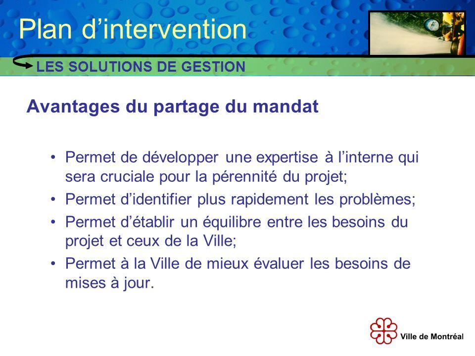 Avantages du partage du mandat Permet de développer une expertise à linterne qui sera cruciale pour la pérennité du projet; Permet didentifier plus ra