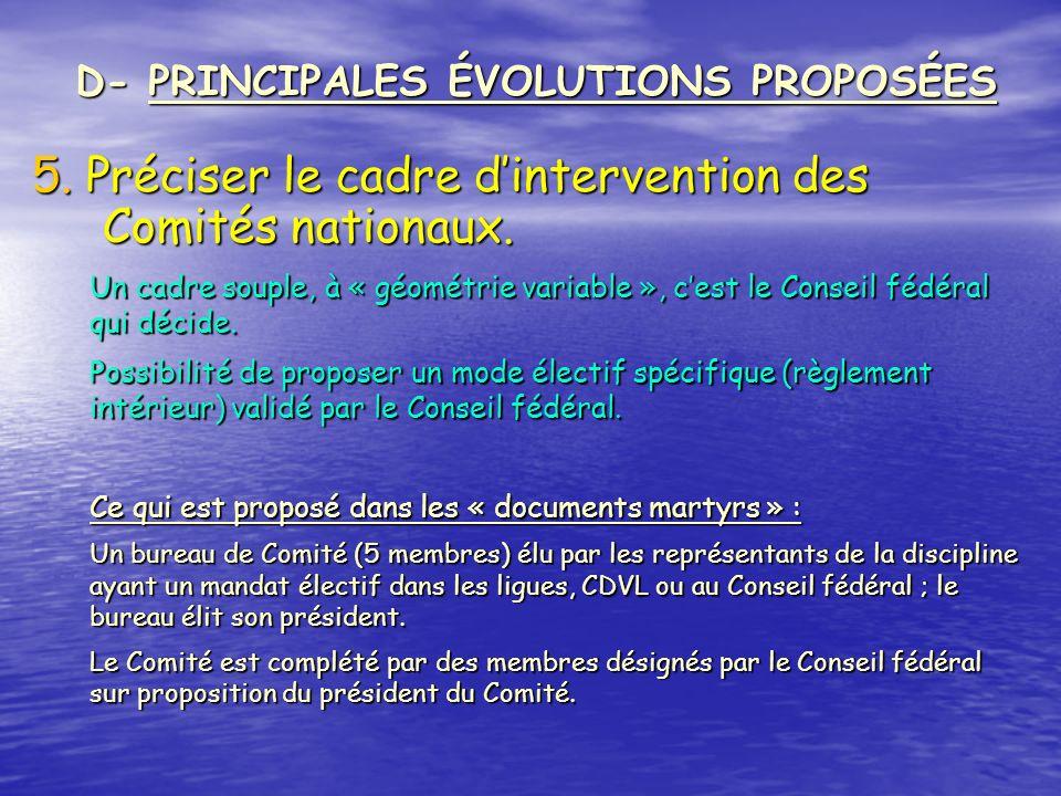 5. Préciser le cadre dintervention des Comités nationaux. D- PRINCIPALES ÉVOLUTIONS PROPOSÉES Un cadre souple, à « géométrie variable », cest le Conse