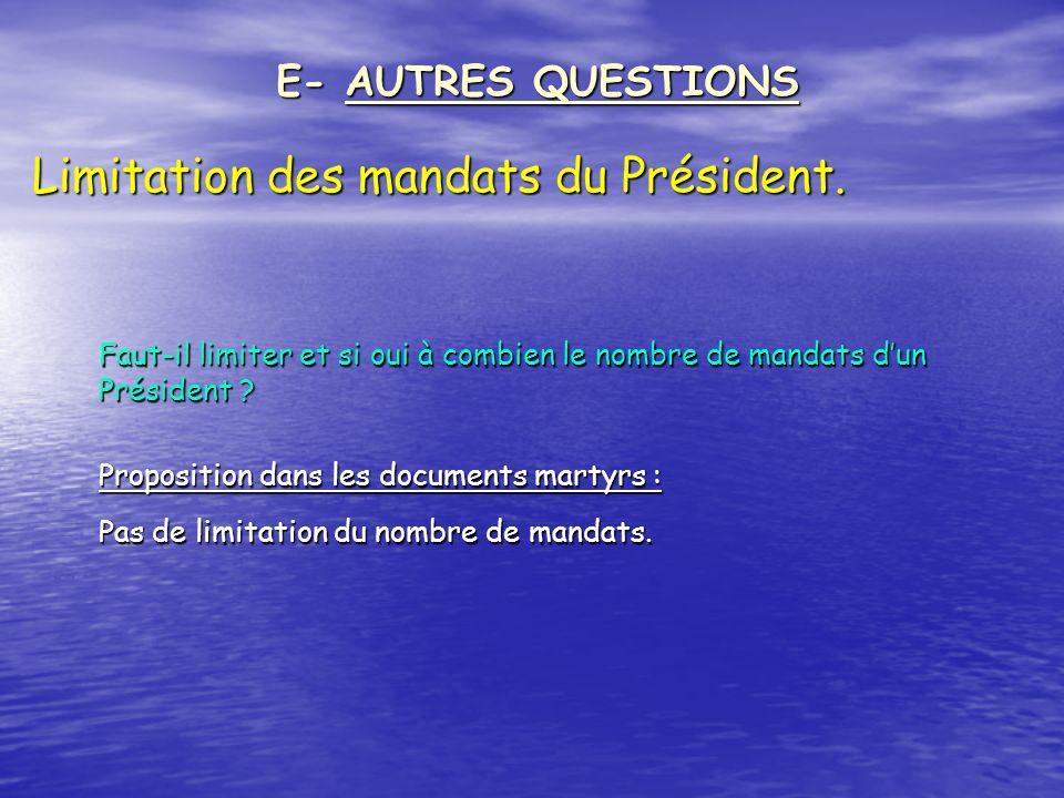 Limitation des mandats du Président. E- AUTRES QUESTIONS Faut-il limiter et si oui à combien le nombre de mandats dun Président ? Proposition dans les