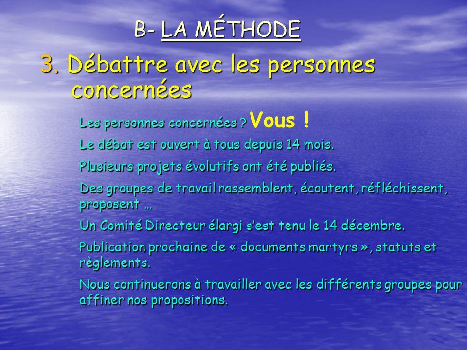 3. Débattre avec les personnes concernées B- LA MÉTHODE Les personnes concernées ? Le débat est ouvert à tous depuis 14 mois. Plusieurs projets évolut