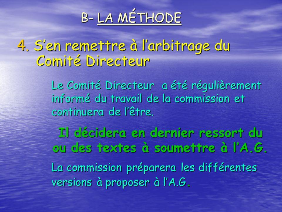 4. Sen remettre à larbitrage du Comité Directeur B- LA MÉTHODE Le Comité Directeur a été régulièrement informé du travail de la commission et continue