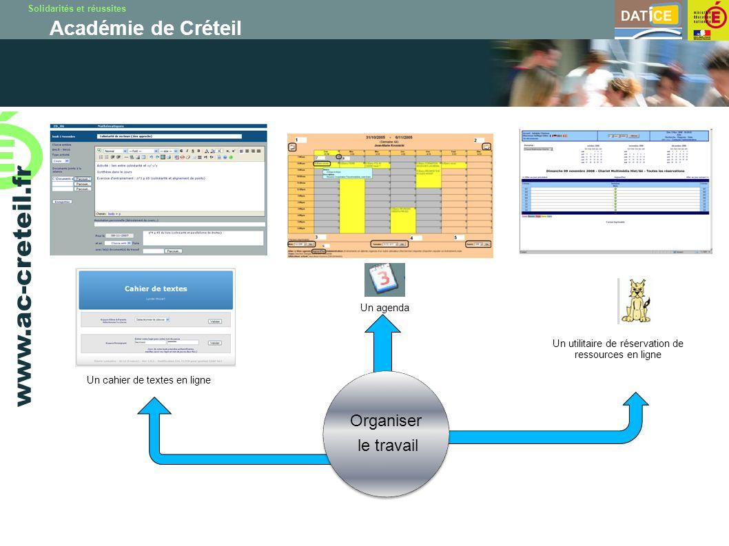Solidarités et réussites Académie de Créteil www.ac-creteil.fr Organiser le travail Un cahier de textes en ligne Un agenda Un utilitaire de réservatio