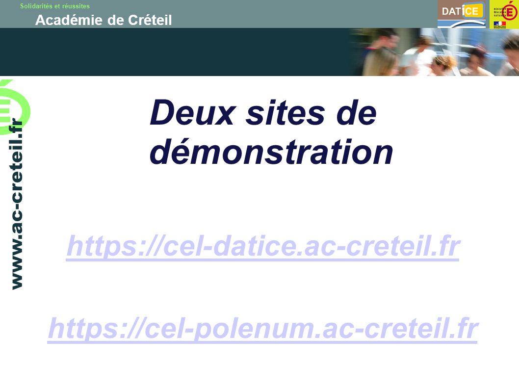 Solidarités et réussites Académie de Créteil www.ac-creteil.fr Deux sites de démonstration https://cel-datice.ac-creteil.fr https://cel-polenum.ac-creteil.fr