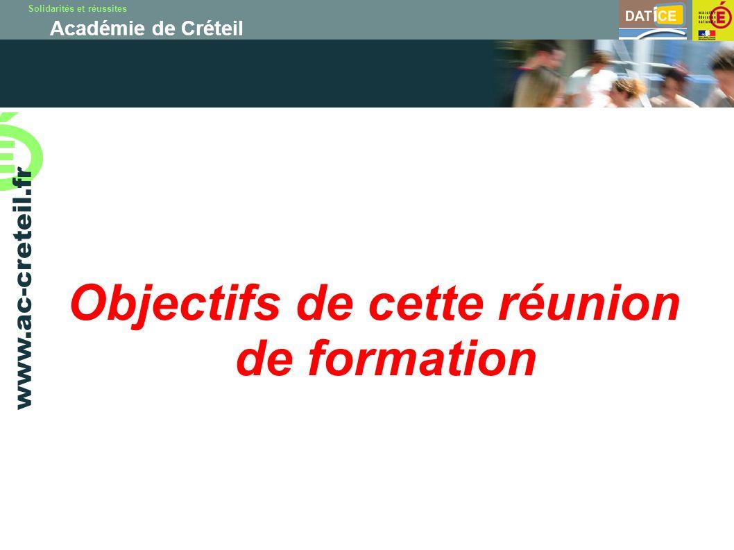 Solidarités et réussites Académie de Créteil www.ac-creteil.fr Objectifs de cette réunion de formation
