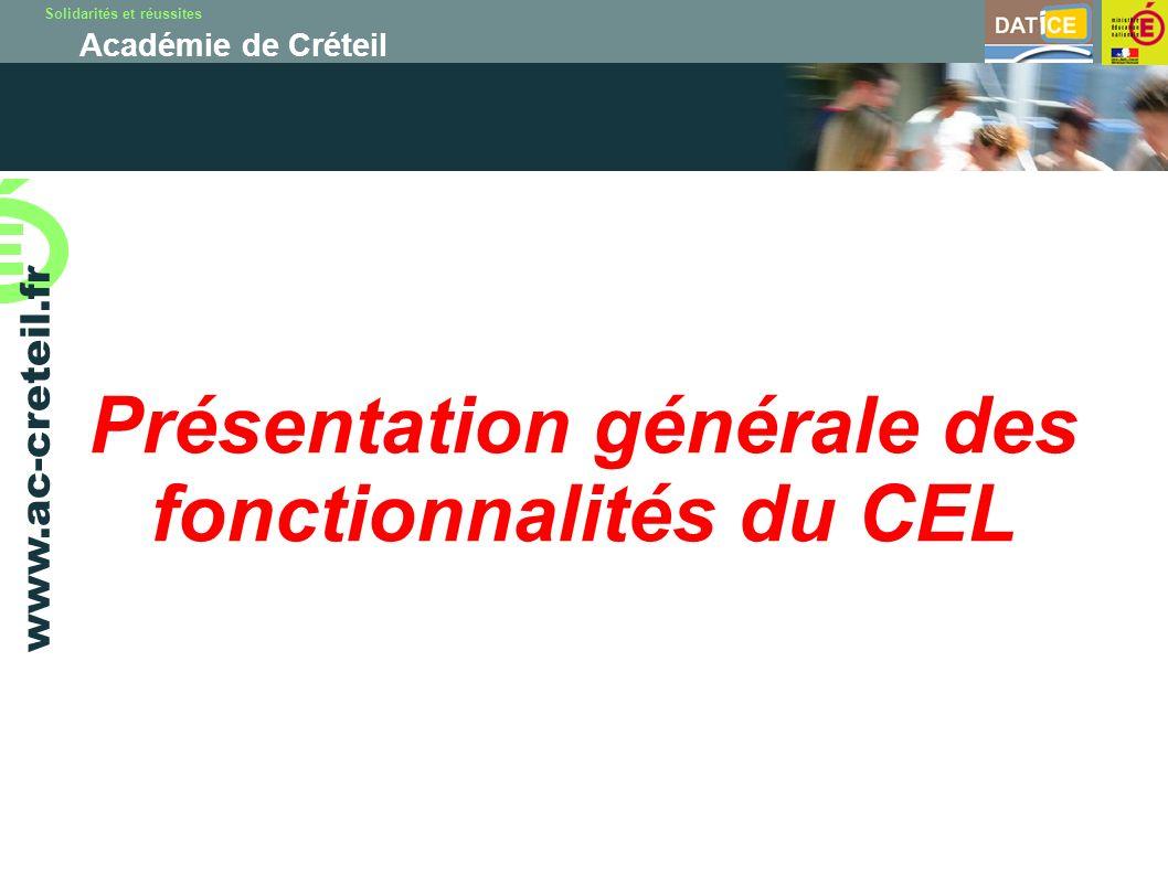 Solidarités et réussites Académie de Créteil www.ac-creteil.fr Présentation générale des fonctionnalités du CEL