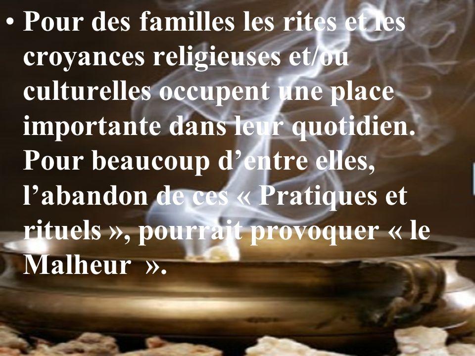 Pour des familles les rites et les croyances religieuses et/ou culturelles occupent une place importante dans leur quotidien. Pour beaucoup dentre ell